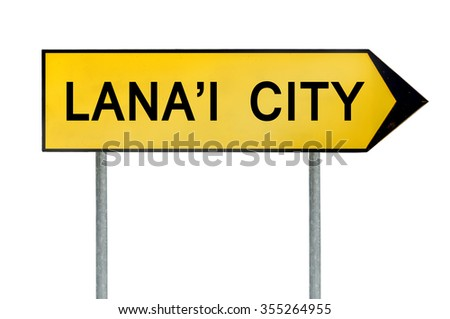 Yellow street concept sign Lana'i City isolated on white