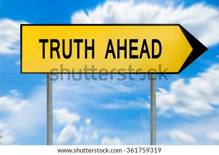 Yellow street concept truth ahead sign - stock photo
