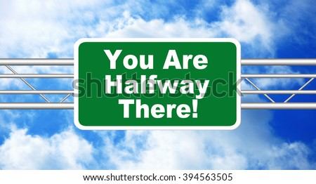 You are Halfway There Highway Road Sign