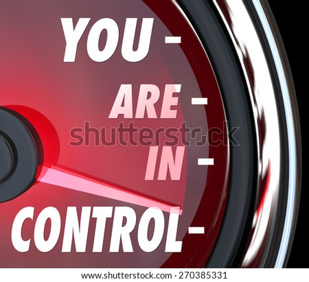 You Are in Control words on a speedometer to show your power, strength, domination, management of possibility and potential for success - stock photo