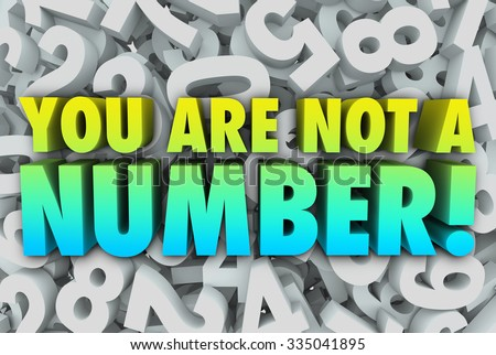 You Are Not a Number words to illustrate your unique individual quality that sets you apart - stock photo