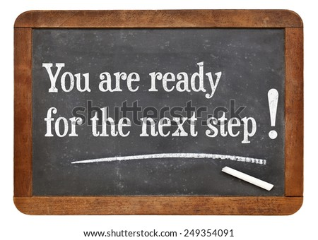 You are ready for the next step - motivational statement  on a vintage slate blackboard - stock photo