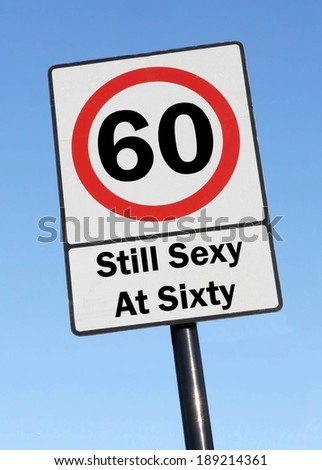 You are still sexy at the age of 60, made as a road sign illustration.