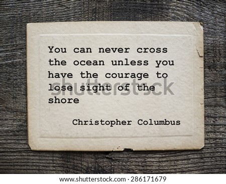 You can never cross the ocean unless you have the courage to lose sight of the shore - Christopher Columbus, 30 Oct 1451, 20 May 1506. Quote on antique cardboard on grunge weathering wooden background - stock photo