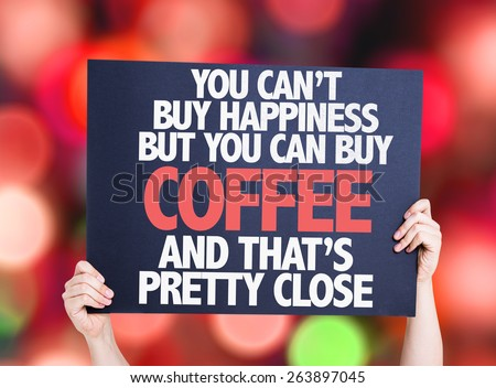 You Cant Buy Happiness but You Can Buy Coffee And Thats Pretty Close card with bokeh background - stock photo