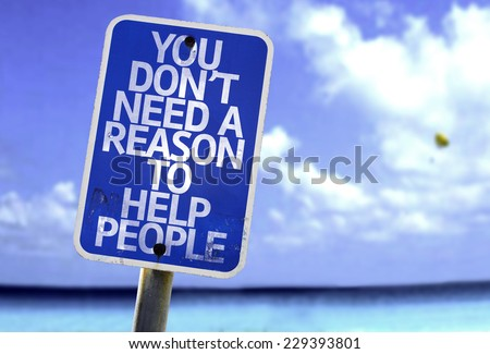 You Don't Need a Reason to Help People sign with a beach on background - stock photo