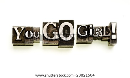 You Go Girl! done in letterpress type on white. - stock photo