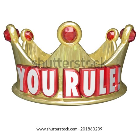 You Rule words gold crown praise or recognition job well done king, queen  monarch - stock photo