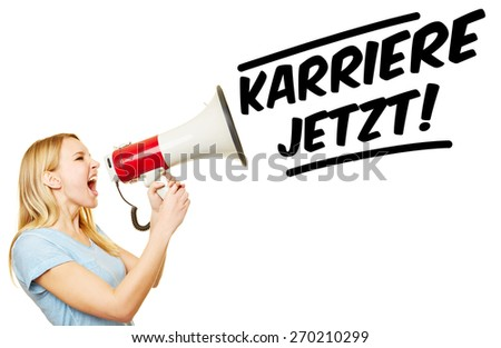 "Young woman with megaphone demanding in German ""Karriere jetzt!"" (Career now!) - stock photo"