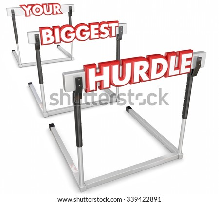 Your Biggest Hurdle words on obstacles to overcome in a race, competition or difficult problem in work, career or life - stock photo