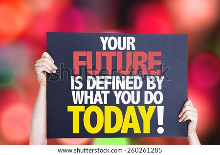 Your Future is Defined by What you Do Today card with bokeh background - stock photo