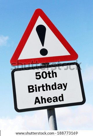 Your 50th birthday is ahead made as a road sign illustration.