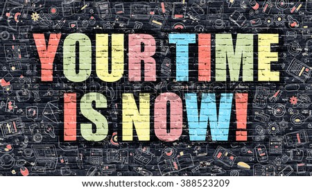 Your Time is Now Concept. Your Time is Now Drawn on Dark Wall. Your Time is Now in Multicolor. Your Time is Now Concept. Modern Illustration in Doodle Design of Your Time is Now. - stock photo