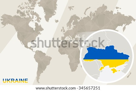 Zoom on Ukraine Map and Flag. World Map. Rasterized Copy.