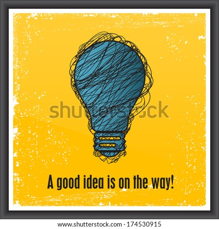 """""""A good idea is on the way!"""" bulb frame. Idea Vector design. Texture effects, frame, glass and text can be turned off. - stock vector"""
