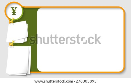 Abstract frame for your text with yen symbol and  papers for remark - stock vector