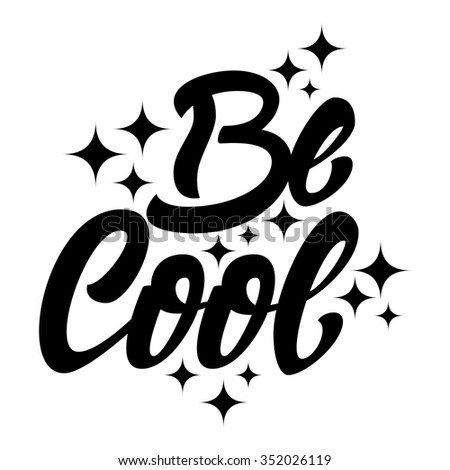 'Be Cool' t shirt print. Hand lettering