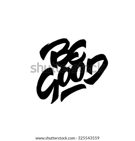 'Be Good' Motivational Brush Script Hand Written Dynamic Lettering Art for t shirt fashion tee graphics, card, print, wall poster, home interior decor etc. Original gift idea. Vector Illustration. - stock vector