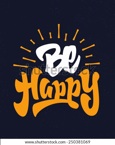 'Be Happy' motivational Hand lettered brush script style phrase. Handmade Typographic lettering Art for Poster Print Greeting Card T shirt apparel design, hand crafted vector illustration - stock vector