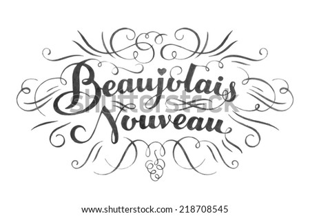 """Beaujolais nouveau"" hand lettering. Typographical vector background. Handmade calligraphy. - stock vector"