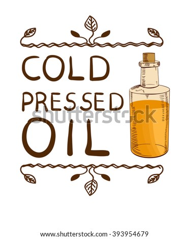 'Cold pressed oil' and handdrawn bottle with oil. Hand drawn typographical element. Hand written VECTOR letters. Vignette on white.    - stock vector