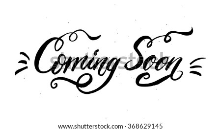 """Coming Soon"" calligraphic lettering"