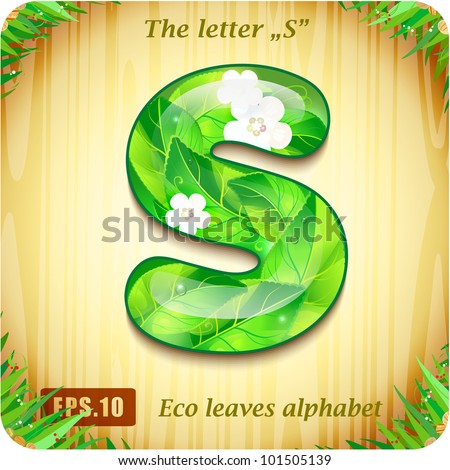 "3d Joyful Decorative glossy The letter ""S"" alphabet styled Eco leaves. The rest of letters and numbers of the alphabet in my portfolio. - stock vector"