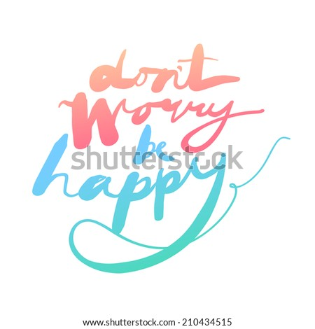 """""""Don't worry be happy"""" expression hand lettering. Handmade calligraphy. - stock vector"""