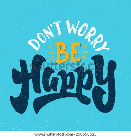 'Don't Worry Be Happy' motivational Hand lettered brush script style phrase. Handmade Typographic lettering Art for Poster Print Greeting Card T shirt apparel design, hand crafted vector illustration - stock vector