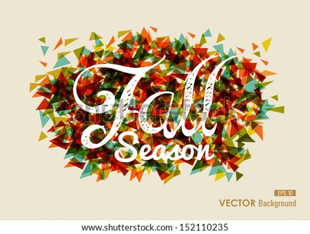 ??Fall Season text over modern geometric abstract background. EPS10 file with transparency for easy editing. - stock vector