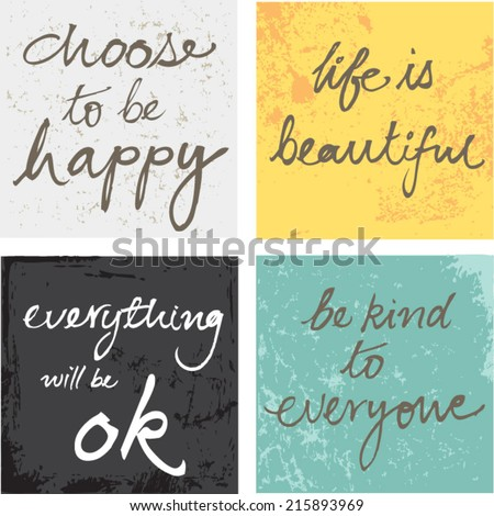 4 hand written inspirational typographic words quotes on grunge background choose to be happy, life is beautiful, be kind, everything will be ok - stock vector