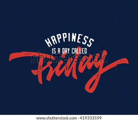 """Happiness is a day called Friday"" Vintage Funny retro old school t shirt apparel print wall art poster graphics. Hand crafted lettering. Typographic Calligraphic Quote design. Vector illustration. - stock vector"