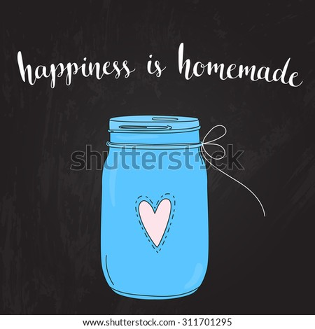 Happiness is homemade. inspirational quote, typography art. Vector phase on blue jar at blackboard background. Lettering for posters, cards design. - stock vector