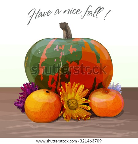'Have a nice fall !' greeting card vector illustration. Big green and red pumpkin, mandarins and flowers standing on a brown wooden table. Autumn composition. - stock vector