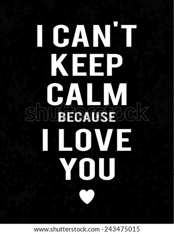 """""""I can't keep calm because I love you"""" lettering on dark industrial background. White text and heart. - stock vector"""