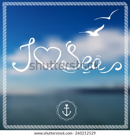 """""""I love sea"""". Text, silhouettes of seagulls and frame on the blurred sea background. - stock vector"""