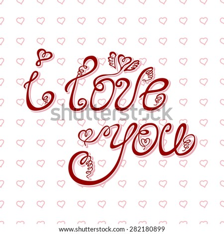'i love you' hand lettering - handmade calligraphy; scalable and editable vector illustration.  - stock vector