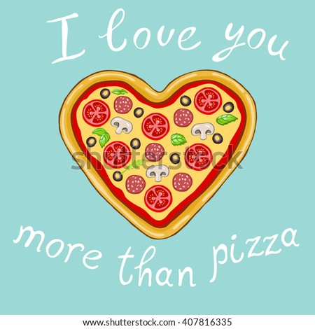 """""""i love you more than pizza"""" on a light blue background.Vector image of a delicious pizza in the shape of a heart.The original declaration of love. - stock vector"""
