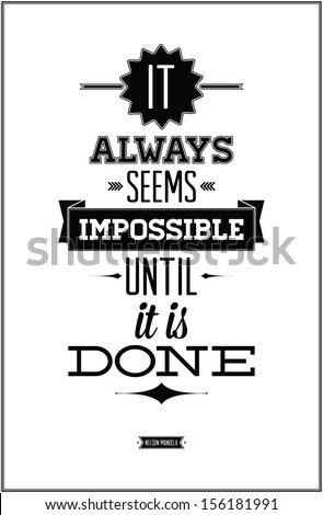 """It always seems impossible until it is done"" Nelson Mandela - stock vector"