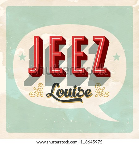 """""""JEEZ Louise"""" popular expression - Vector EPS10. Grunge effects can be easily removed for a brand new, clean sign. - stock vector"""