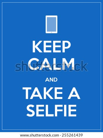 keep calm and take a selfie - stock vector