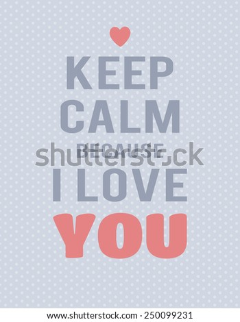 """""""Keep calm because I love you"""" lettering on blue polka dot background. Text and hearts. - stock vector"""
