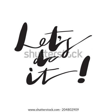 """""""Let's do it"""" expression hand lettering. Handmade calligraphy. - stock vector"""