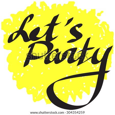 """""""Let's Party"""" text on yellow stain background. Hand drawn lettering. Vector illustration. - stock vector"""