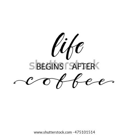 Life Begins After Coffee Inscription For Prints And Posters, Menu Design,  Stickers. Hand