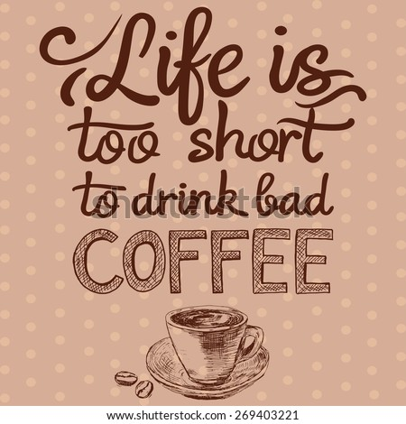 """""""Life is too shot to drink bad coffee"""". Quote and sketch style coffee cup. - stock vector"""