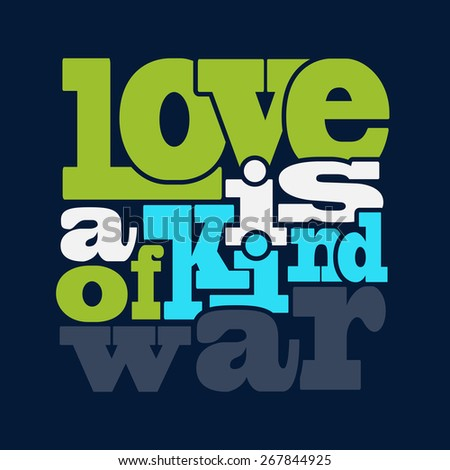"""love is a kind of war"" Quote Typographical retro Background, vector format - stock vector"
