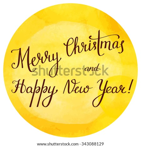 'Merry Christmas and Happy New Year' calligraphic design; the text is hand written in modern script and placed on a festive golden watercolor texture; scalable vector graphic - stock vector