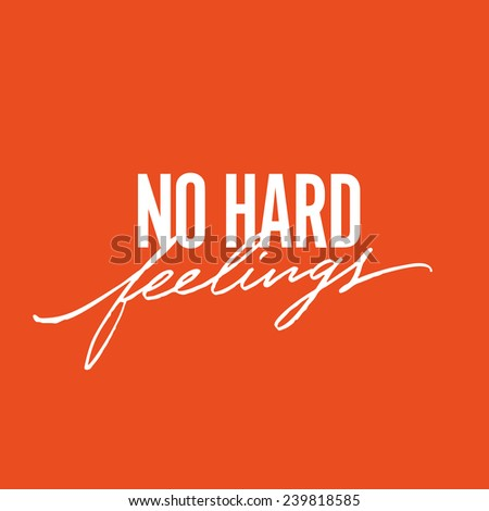 'No Hard Feelings' T shirt optimistic motivational apparel hand lettered calligraphic brush script design | Typographic print poster composition | Hand drawn tee graphic | Handwritten phrase - stock vector