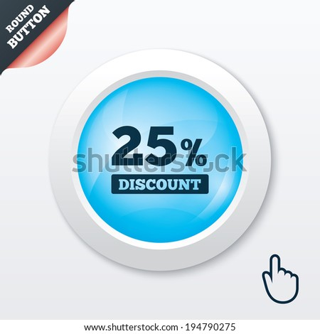 25 percent discount sign icon. Sale symbol. Special offer label. Blue shiny button. Modern UI website button with hand cursor pointer. Vector